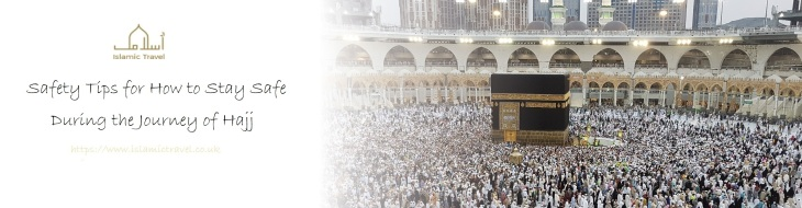 Tips for How to Stay Safe During the Journey of Hajj